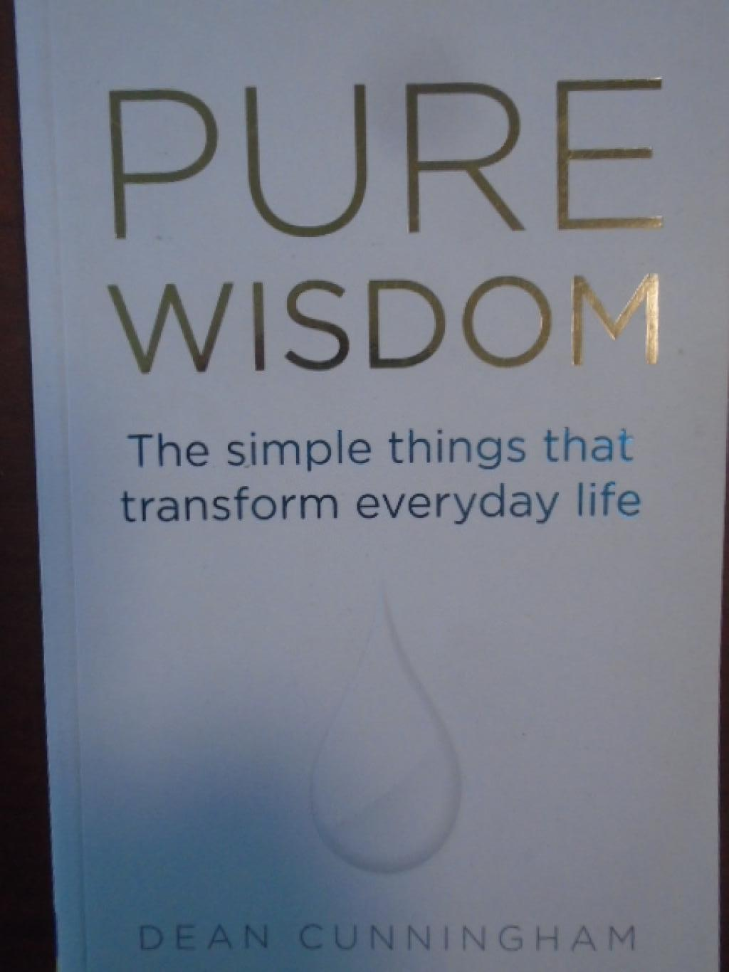 Pure Wisdom: The Simple Things That Transform Everyday Life, Dean Cunningham