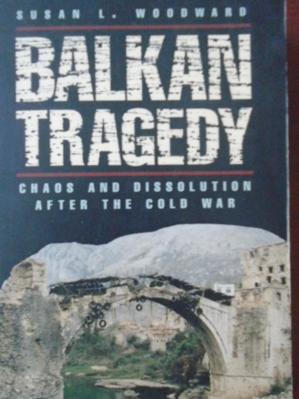 Balkan Tragedy: Chaos and Dissolution after the Cold War, Susan L. Woodward