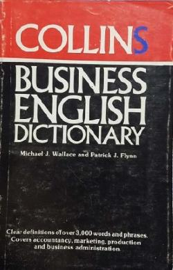 Collins Business English Dictionary, Michael J. Wallance, Patrick J. Flynn