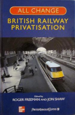 All Change: British Railway Privatisation,  Roger Freeman, Jon Shaw
