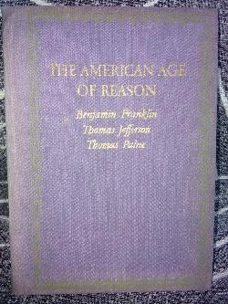 THE AMERICAN AGE OF REASON, Benjamin Franklin,Thomas Jefferson,Tomas Paine