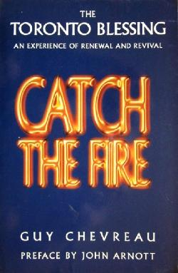 Catch the Fire. The Toronto Blessing, Guy Chevereau