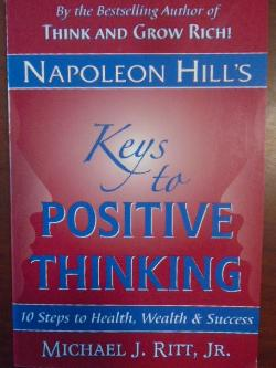 Napoleon Hill's Keys to Positive Thinking: 10 Steps to Health, Wealth and Success, Michael J. Ritt