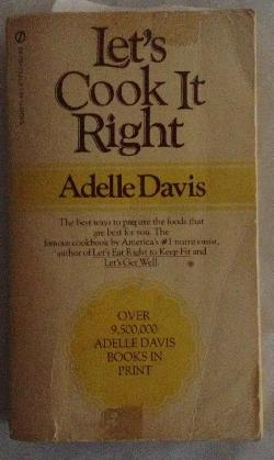 Let's cook it right, Adelle Davis