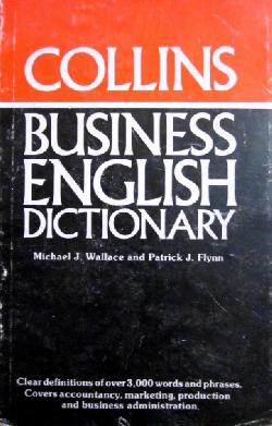 Collins Business English Dictionary , Michael J. Wallance, Patrick J. Flynn