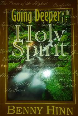 Going Deeper with the Holy Spirit,  Benny Hinn