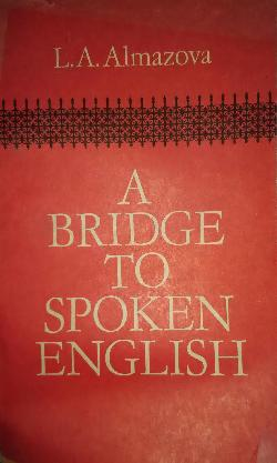 A BRIDGE TO SPOKEN ENGLISH, L.A.Almazova