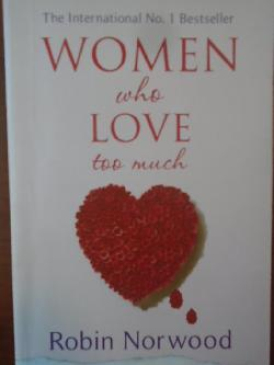 Women Who Love Too Much, Robin Norwood