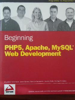 Beginning: PHP5, Apache, and MySQL Web Development, Elizabeth Naramore (Author), Jason Gerner (Author), Yann Le Scouarnec (Author), Jeremy Stolz (Author), & 1 more