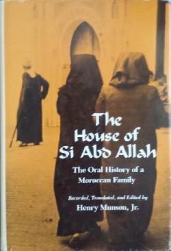The House of Si Abd Allah: The Oral History of a Moroccan Family, Henry Munson